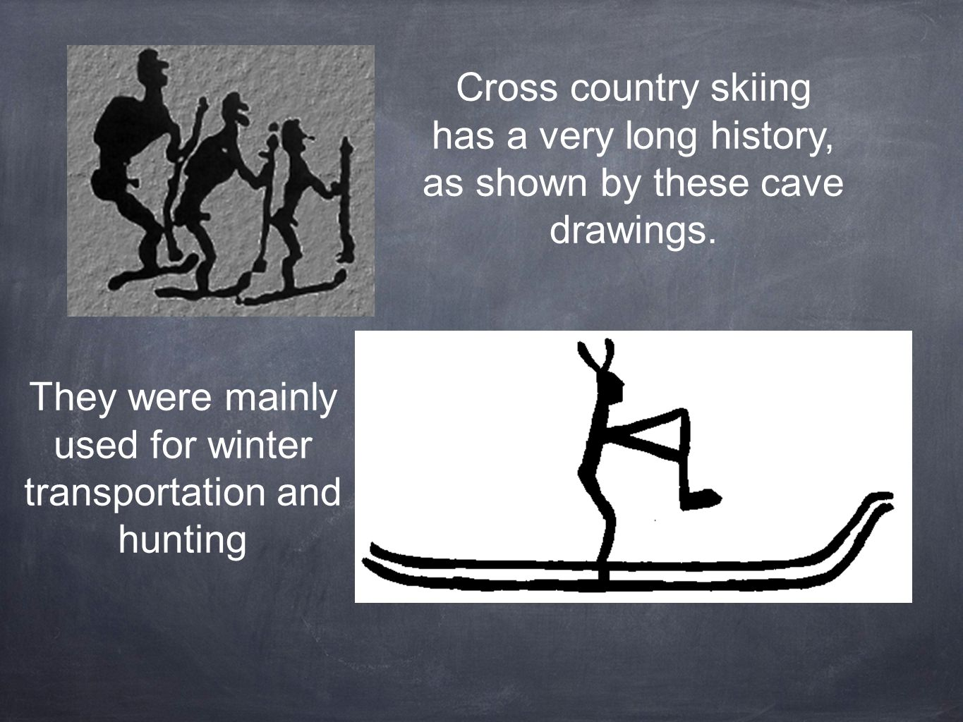 Cross country skiing has a very long history, as shown by these cave drawings.