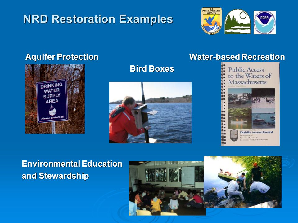 NRD Restoration Examples Aquifer ProtectionWater-based Recreation Bird Boxes Environmental Education and Stewardship