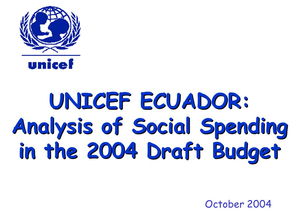 UNICEF ECUADOR: Analysis of Social Spending in the 2004 Draft Budget October 2004