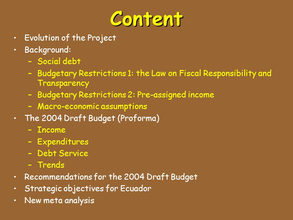Content Evolution of the Project Background: –Social debt –Budgetary Restrictions 1: the Law on Fiscal Responsibility and Transparency –Budgetary Rest
