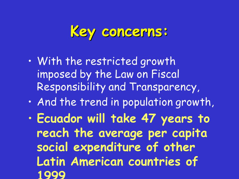 With the restricted growth imposed by the Law on Fiscal Responsibility and Transparency, And the trend in population growth, Ecuador will take 47 year