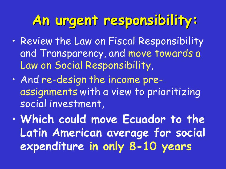 Review the Law on Fiscal Responsibility and Transparency, and move towards a Law on Social Responsibility, And re-design the income pre- assignments w