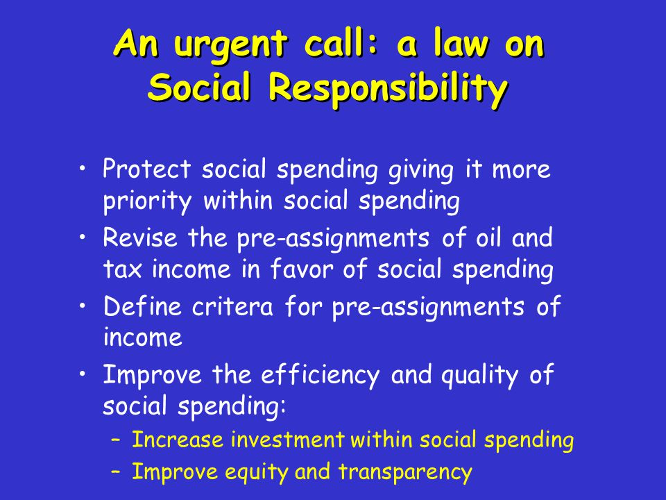 Protect social spending giving it more priority within social spending Revise the pre-assignments of oil and tax income in favor of social spending De