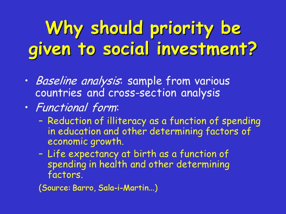 Why should priority be given to social investment? Baseline analysis: sample from various countries and cross-section analysis Functional form: –Reduc