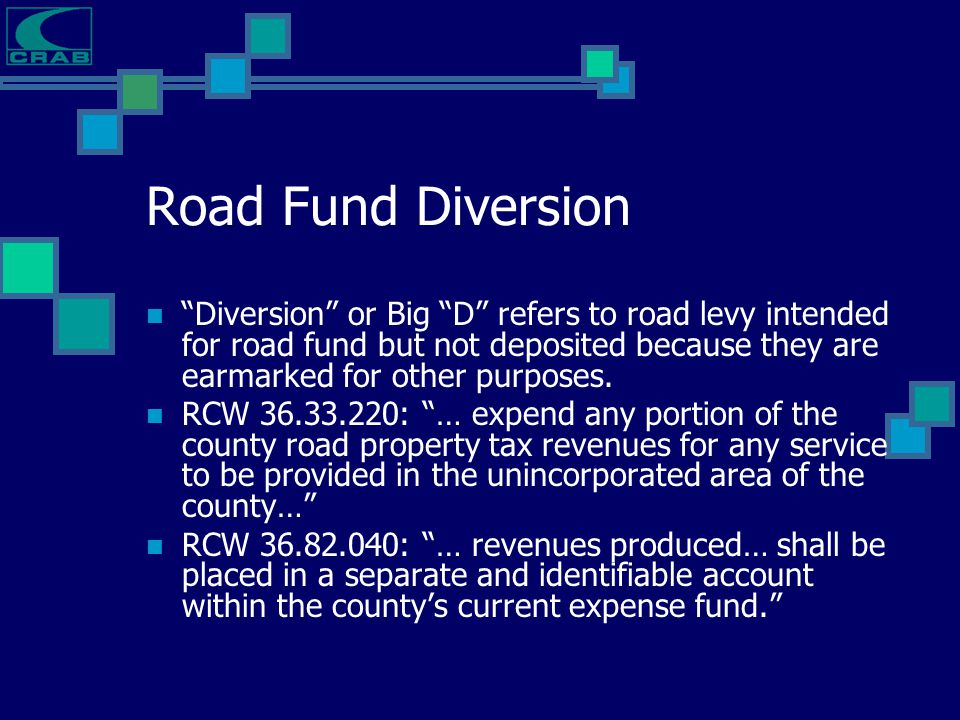 "Road Fund Diversion ""Diversion"" or Big ""D"" refers to road levy intended for road fund but not deposited because they are earmarked for other purposes."