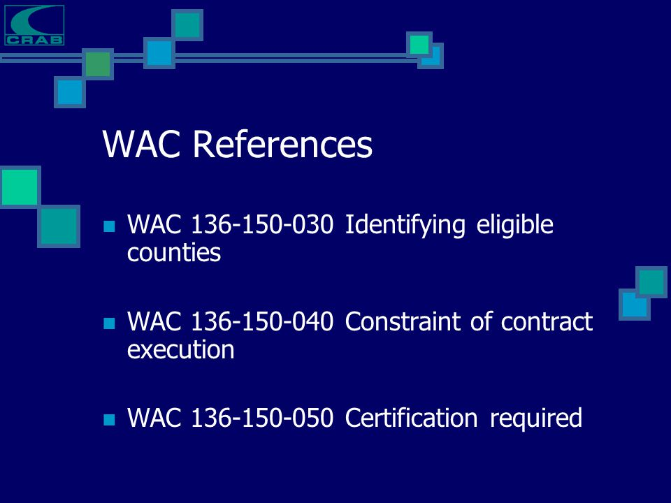 WAC References WAC 136-150-030 Identifying eligible counties WAC 136-150-040 Constraint of contract execution WAC 136-150-050 Certification required