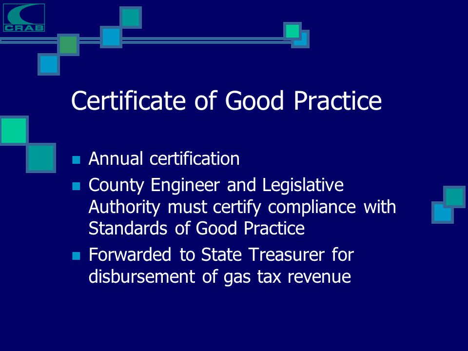 Certificate of Good Practice Annual certification County Engineer and Legislative Authority must certify compliance with Standards of Good Practice Fo