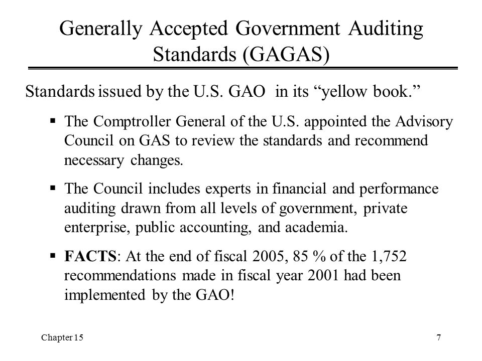 Chapter 158 Generally Accepted Government Auditing Standards (GAGAS)  A total of 32 standards for both financial and performance audits  Required of auditors in a Single Audit (for any organization that expends more than $500,000 in federal sources in any year).