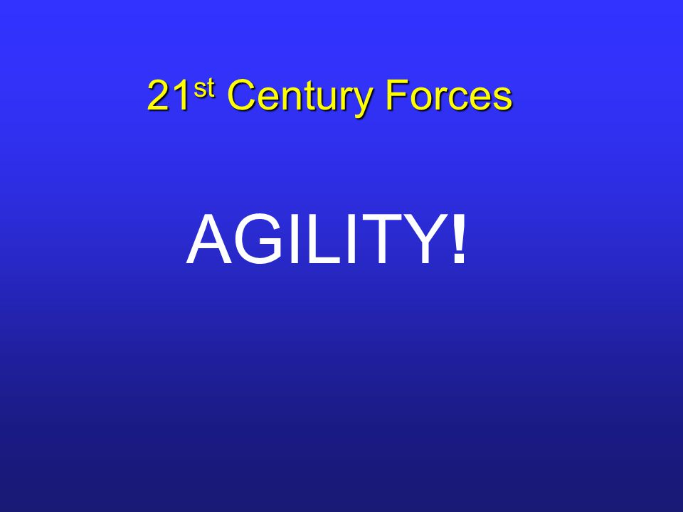 21 st Century Forces AGILITY!