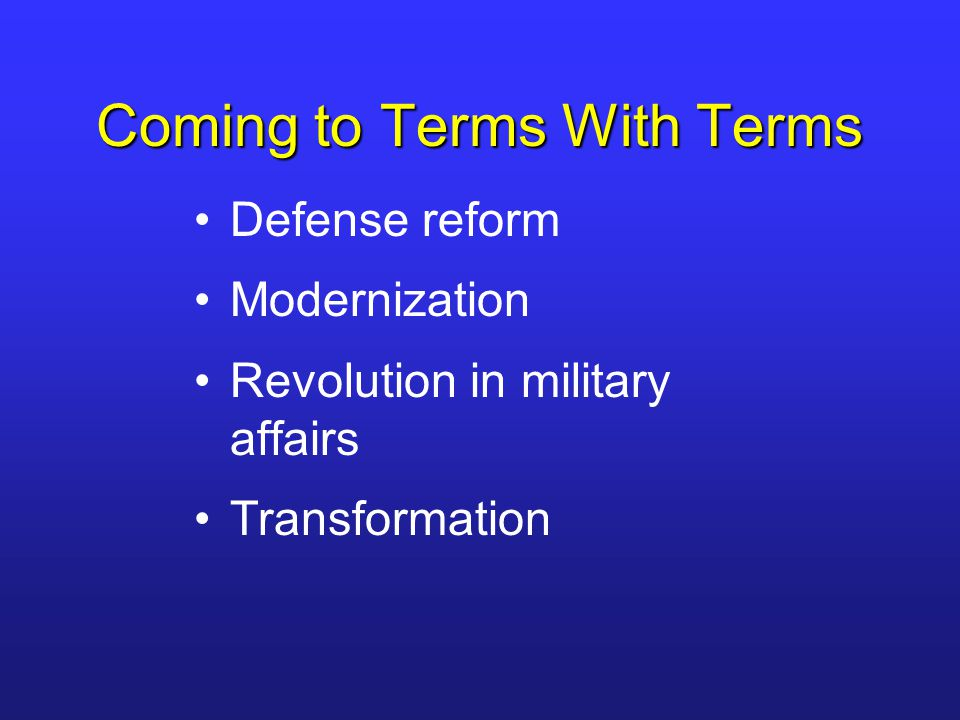 Coming to Terms With Terms Defense reform Modernization Revolution in military affairs Transformation