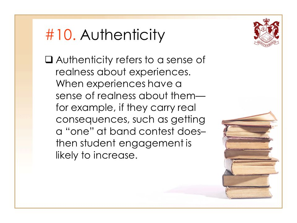 #10. Authenticity  Authenticity refers to a sense of realness about experiences. When experiences have a sense of realness about them— for example, i