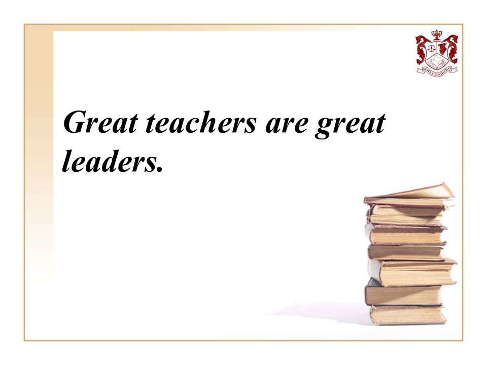 Great teachers are great leaders.