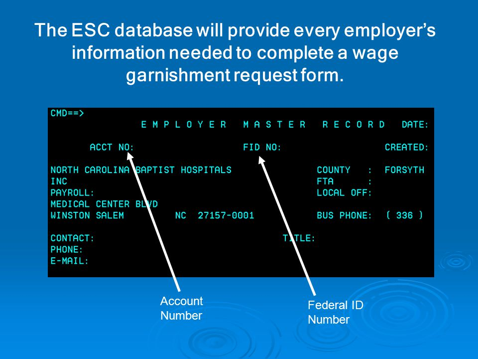 The ESC database will provide every employer's information needed to complete a wage garnishment request form.
