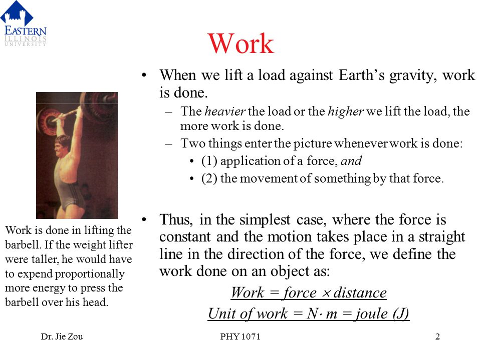 Dr.Jie ZouPHY 10713 Definition of work involves both a force and a distance.