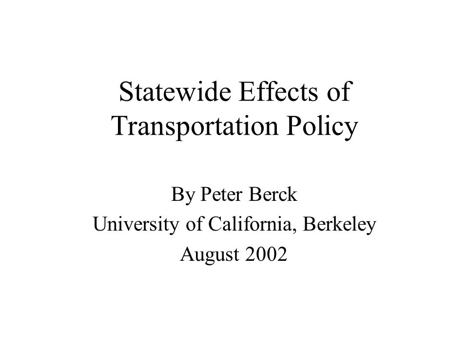 Statewide Effects of Transportation Policy By Peter Berck University of California, Berkeley August 2002
