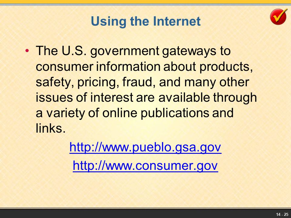 14 - 25 Using the Internet The U.S. government gateways to consumer information about products, safety, pricing, fraud, and many other issues of inter