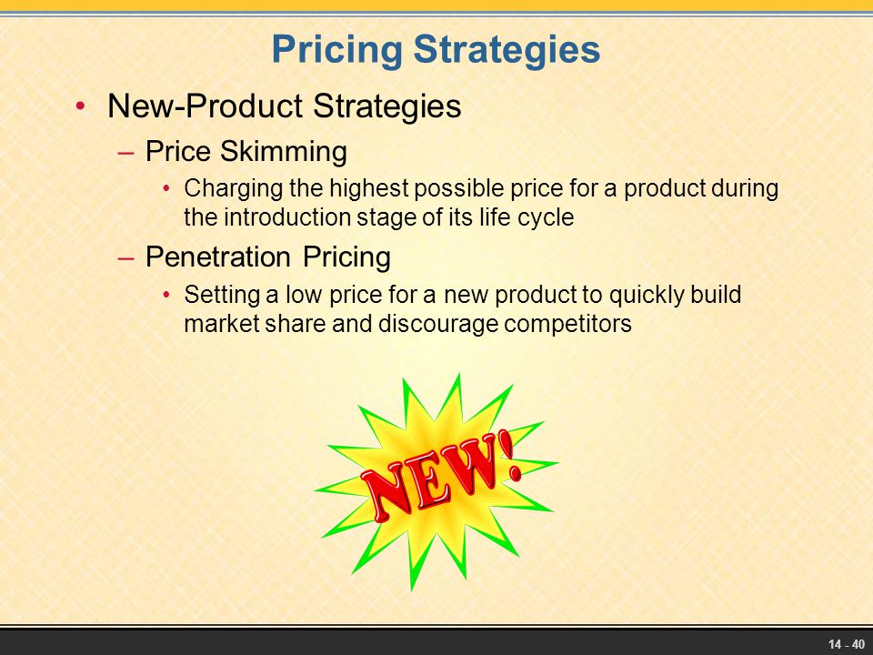 14 - 40 Pricing Strategies New-Product Strategies –Price Skimming Charging the highest possible price for a product during the introduction stage of i