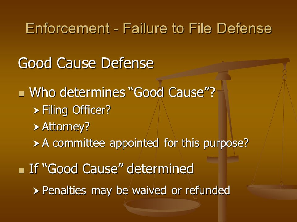 Enforcement - Failure to File Defense Good Cause Defense Who determines Good Cause .
