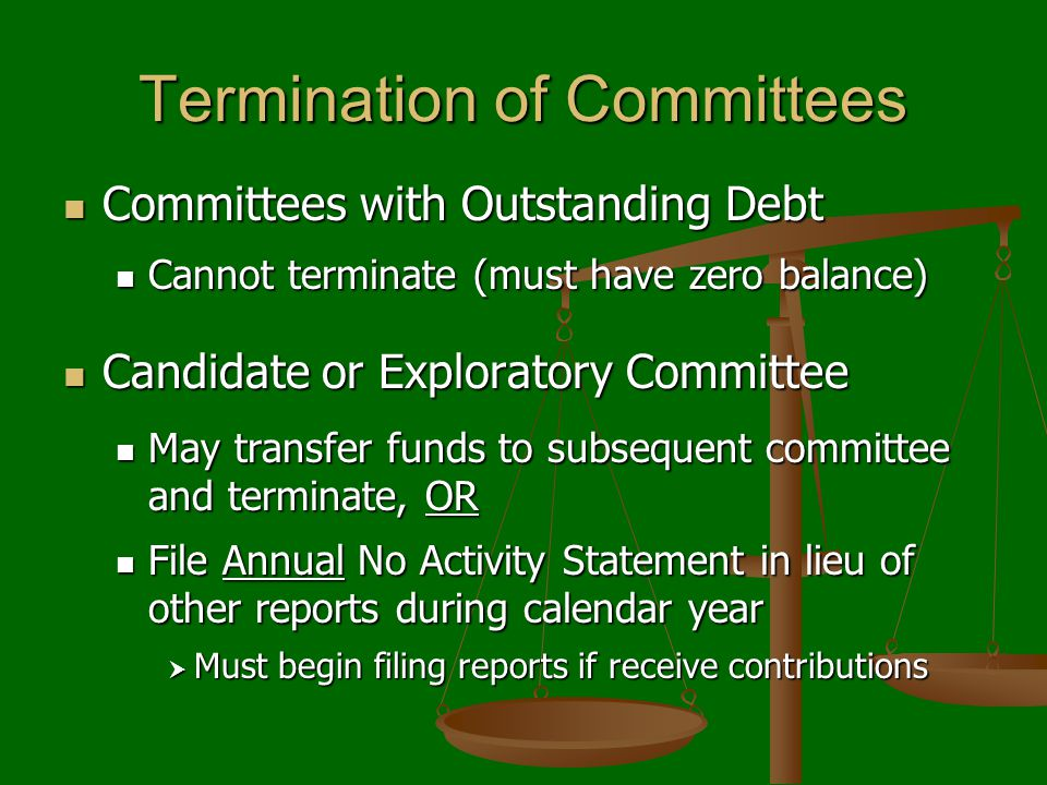 Termination of Committees Committees with Outstanding Debt Committees with Outstanding Debt Cannot terminate (must have zero balance) Cannot terminate