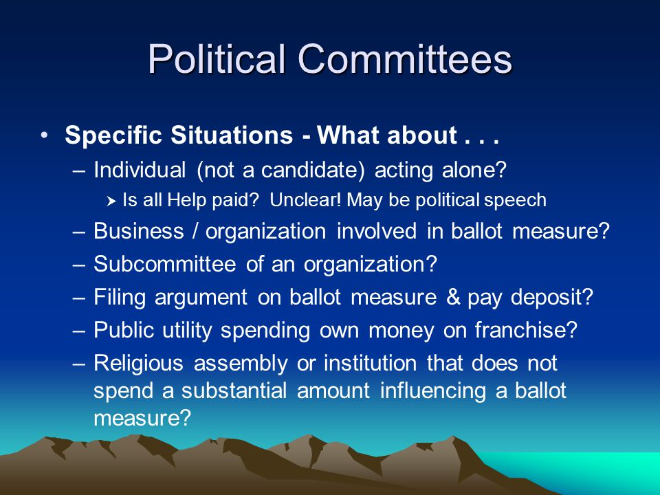 Political Committees Specific Situations - What about... –Individual (not a candidate) acting alone?  Is all Help paid? Unclear! May be political spe