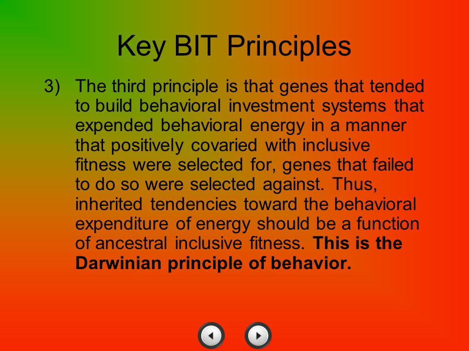 3)The third principle is that genes that tended to build behavioral investment systems that expended behavioral energy in a manner that positively cov