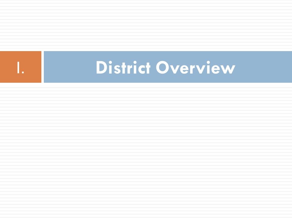 District Overview I.