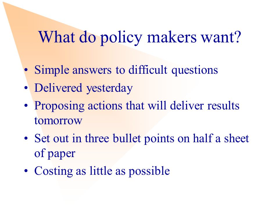 What do policy makers want.
