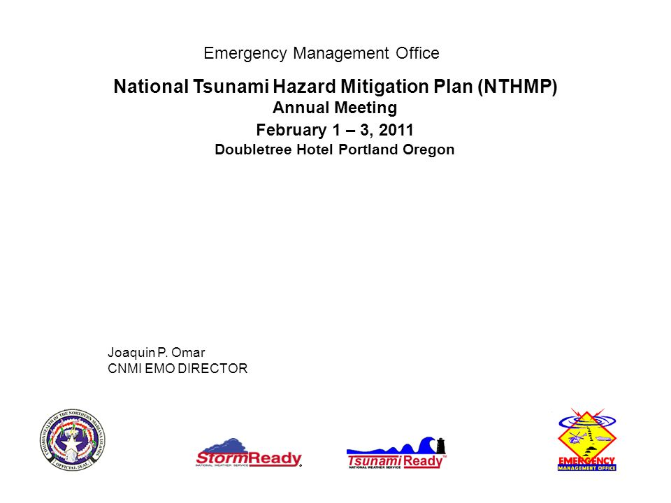 Emergency Management Office National Tsunami Hazard Mitigation Plan (NTHMP) Annual Meeting February 1 – 3, 2011 Doubletree Hotel Portland Oregon Joaquin P.