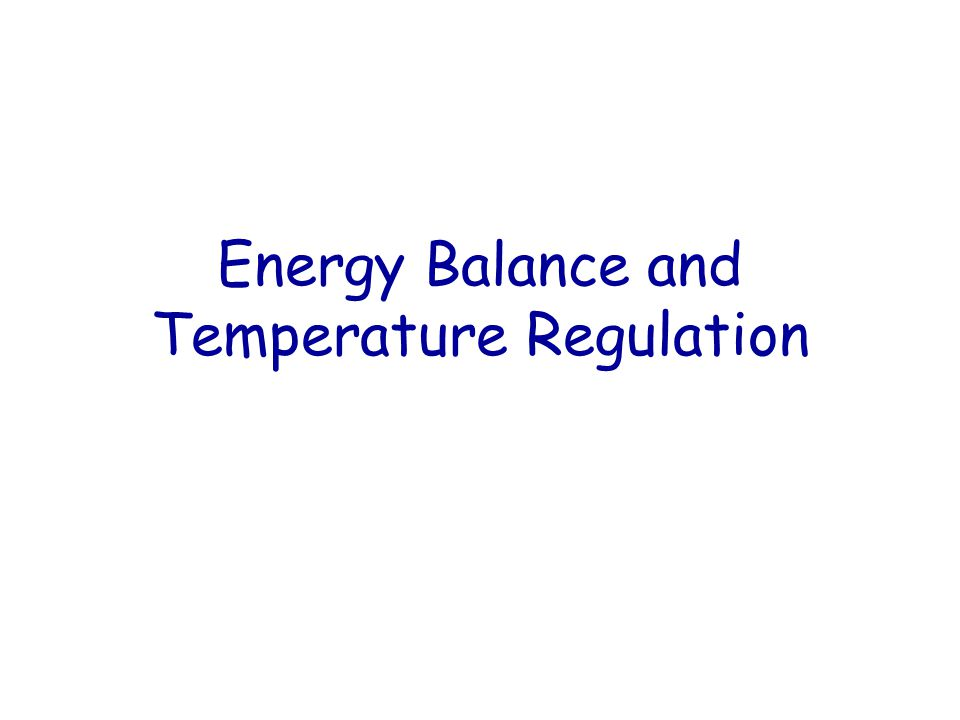 Energy Balance and Temperature Regulation
