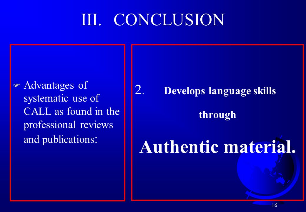 16 III. CONCLUSION 2. Develops language skills through Authentic material.