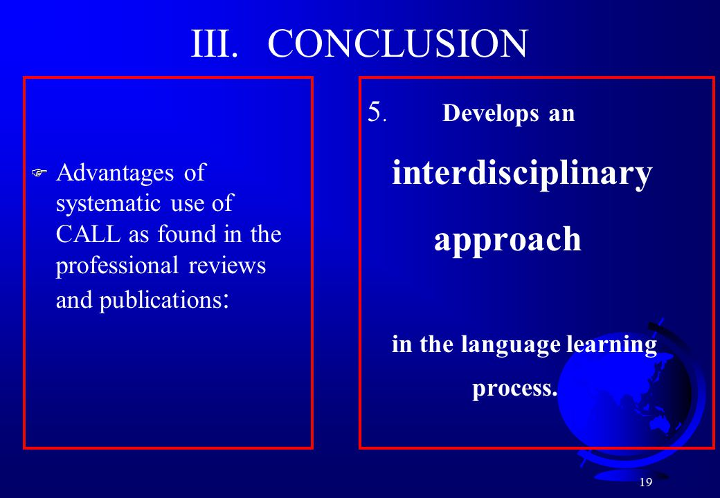 19 III. CONCLUSION 5. Develops an interdisciplinary approach in the language learning process.