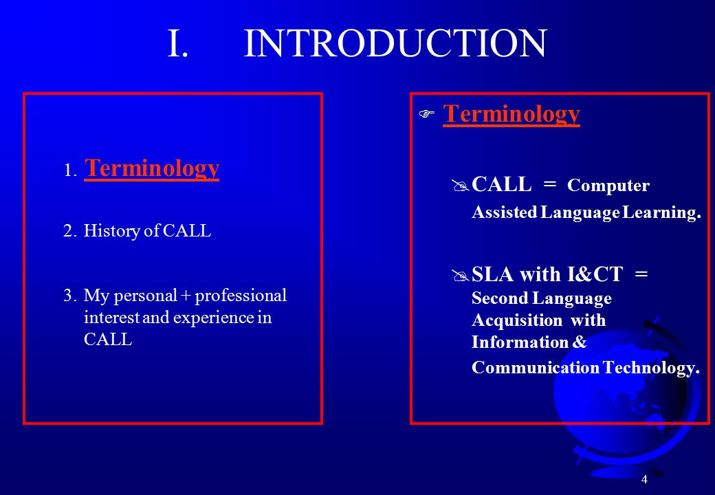 4 I. INTRODUCTION F Terminology @CALL = Computer Assisted Language Learning.