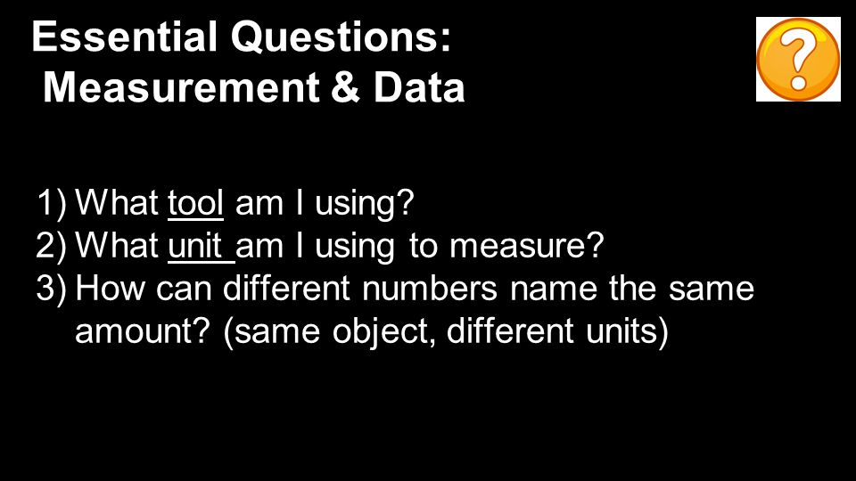 Essential Questions: Measurement & Data 1)What tool am I using.
