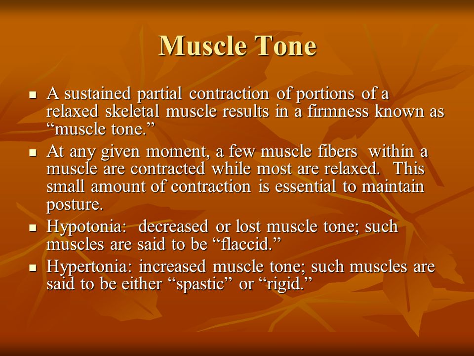 "Muscle Tone A sustained partial contraction of portions of a relaxed skeletal muscle results in a firmness known as ""muscle tone."" A sustained partial"