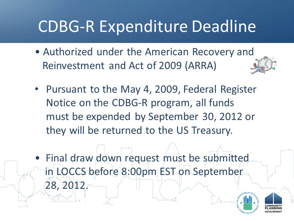 Status of CDBG-R Expenditures 91.18% drawn down nationally as of 06/11/12 683 (of 1167) grantees are 100% drawn down 16 cities and 6 counties less than 50% drawn - are you one of them.