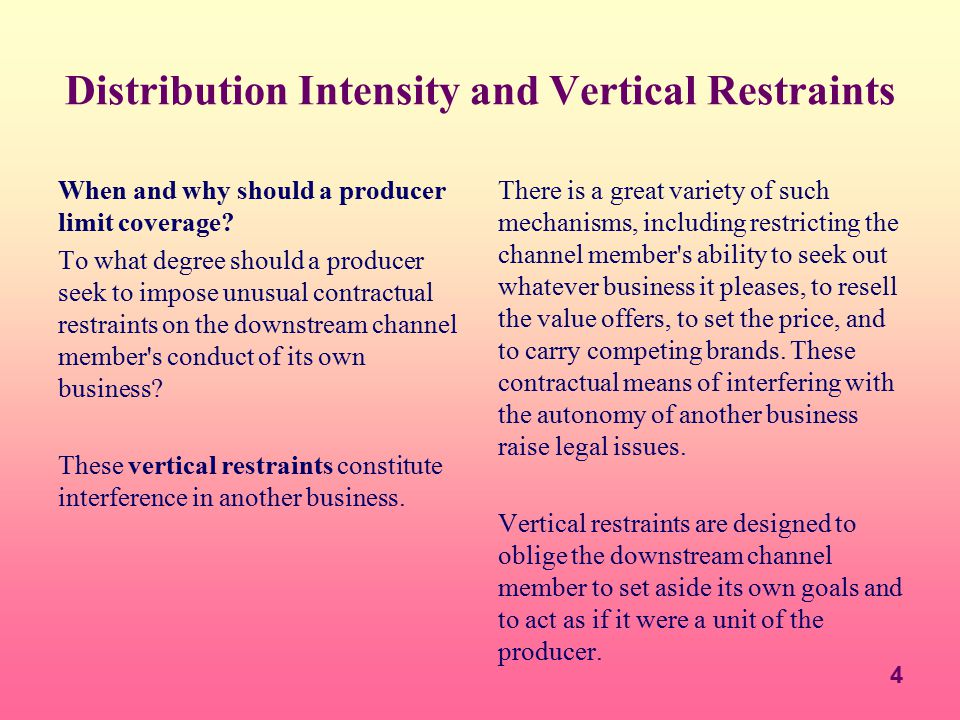 4 Distribution Intensity and Vertical Restraints When and why should a producer limit coverage? To what degree should a producer seek to impose unusua