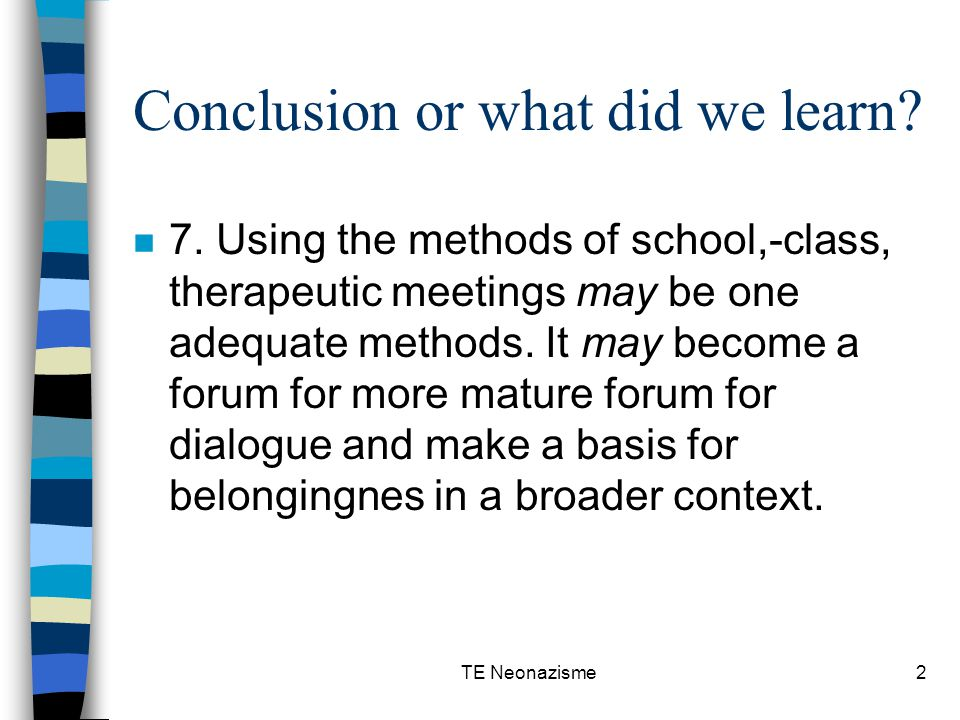 TE Neonazisme3 Conclusion or what did we learn.n 8.Belongingness is a key - word.
