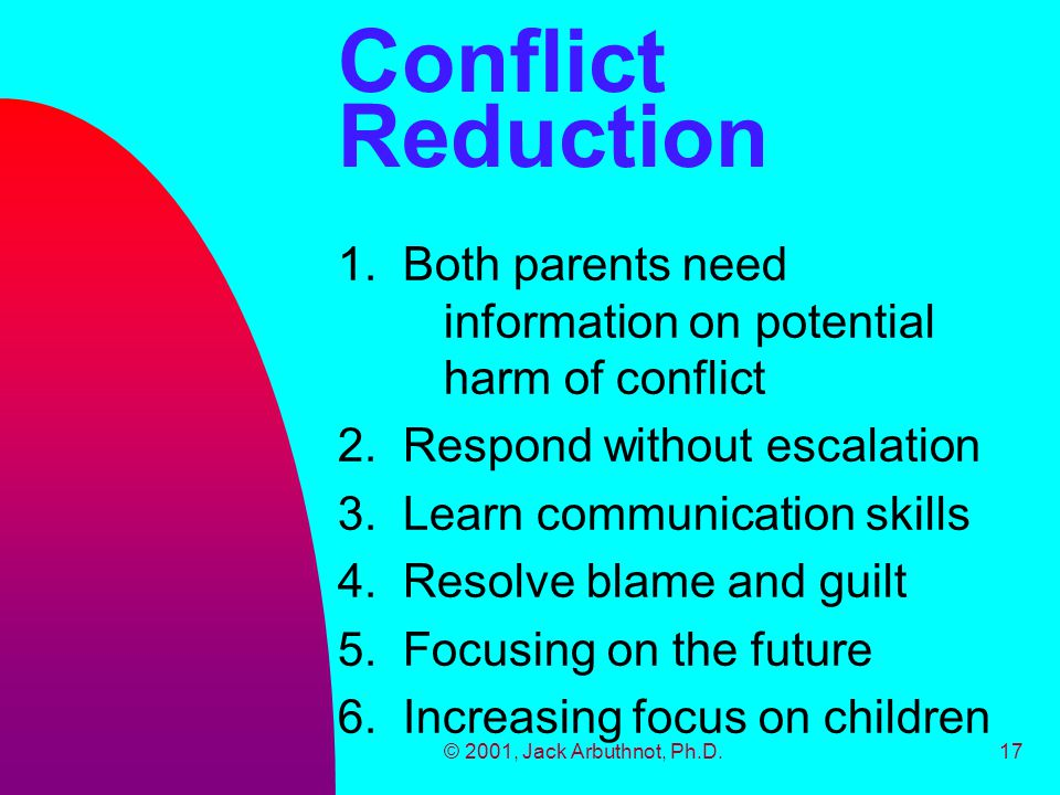 © 2001, Jack Arbuthnot, Ph.D.17 Conflict Reduction 1.