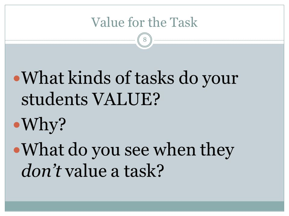 Value for the Task 8 What kinds of tasks do your students VALUE.