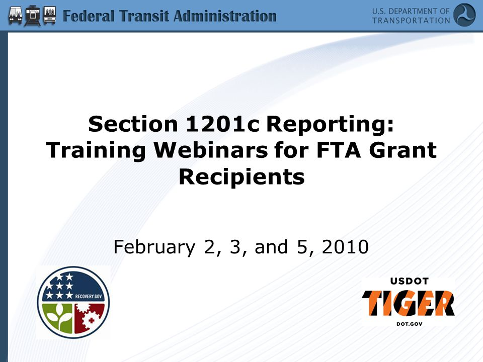 Section 1201c Reporting: Training Webinars for FTA Grant Recipients February 2, 3, and 5, 2010