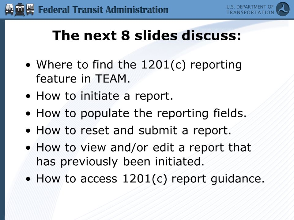The next 8 slides discuss: Where to find the 1201(c) reporting feature in TEAM.