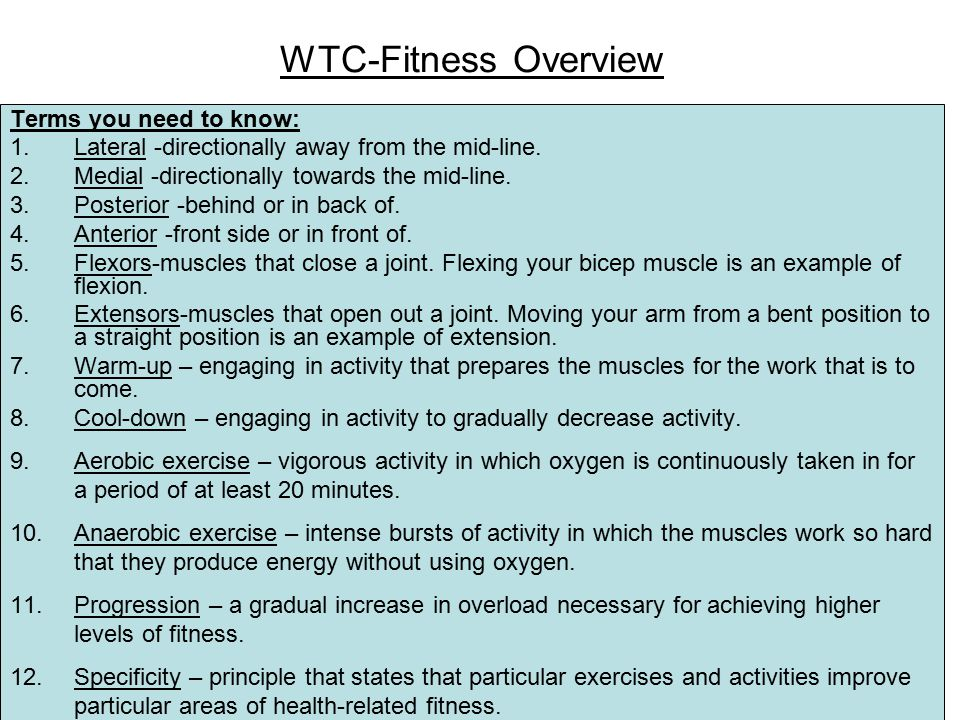 WTC-Fitness Overview Terms you need to know: 1.Lateral -directionally away from the mid-line.