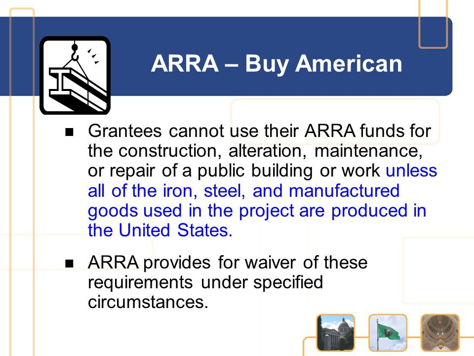 Grantees cannot use their ARRA funds for the construction, alteration, maintenance, or repair of a public building or work unless all of the iron, ste