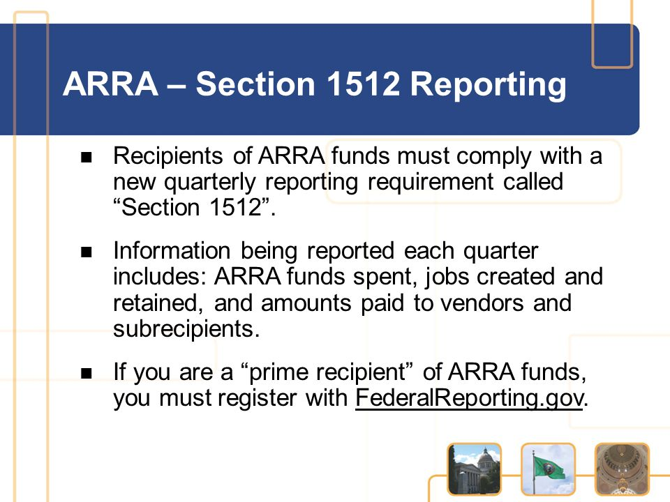 Recipients of ARRA funds must comply with a new quarterly reporting requirement called Section 1512 .