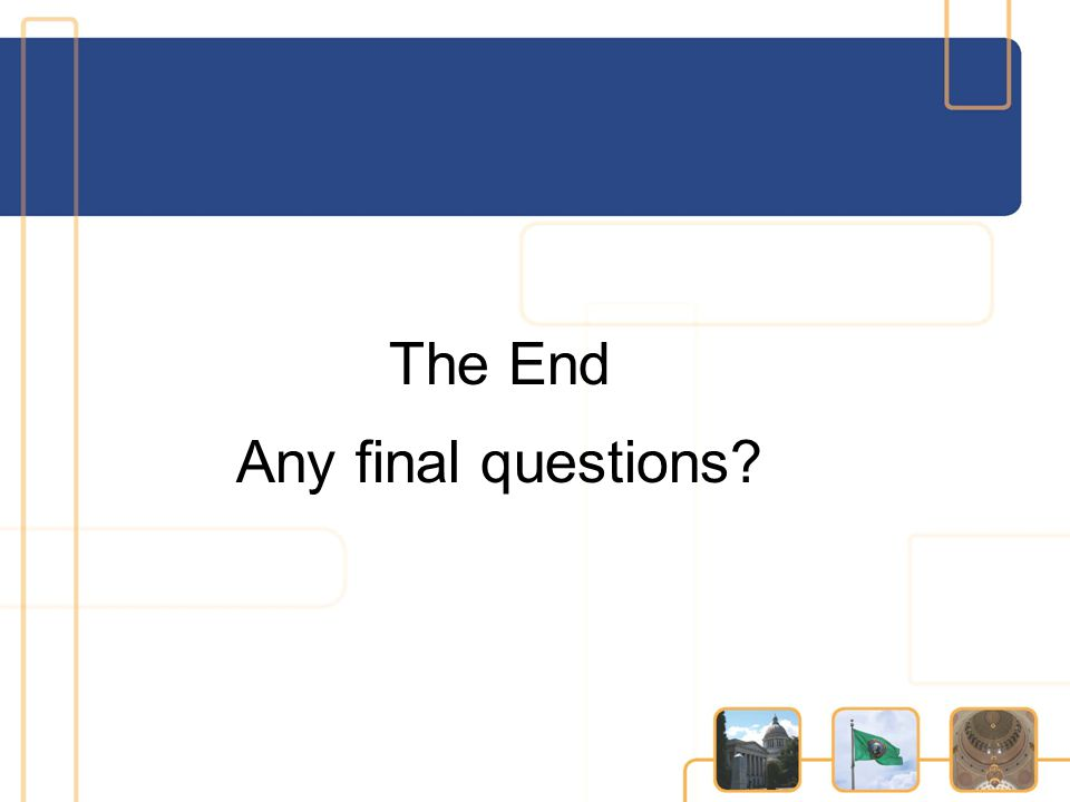 The End Any final questions?