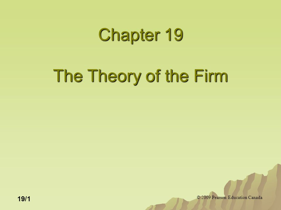© 2009 Pearson Education Canada 19/1 Chapter 19 The Theory of the Firm