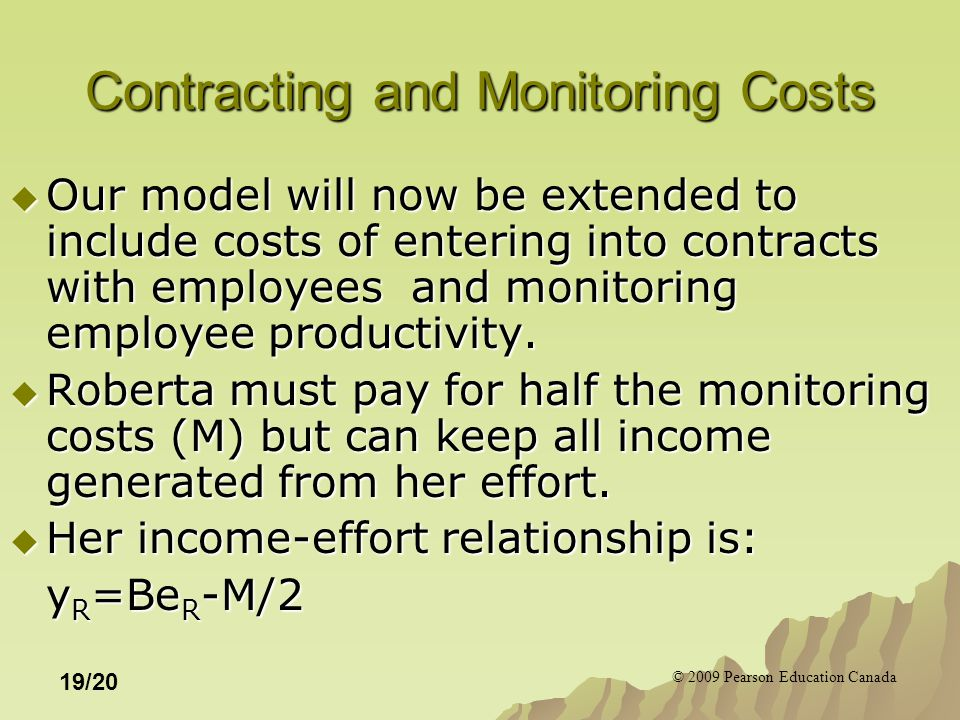© 2009 Pearson Education Canada 19/20 Contracting and Monitoring Costs  Our model will now be extended to include costs of entering into contracts wi