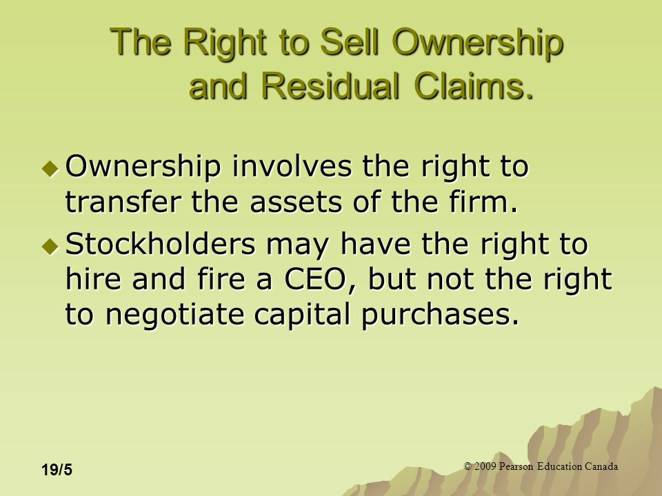 © 2009 Pearson Education Canada 19/5 The Right to Sell Ownership and Residual Claims.