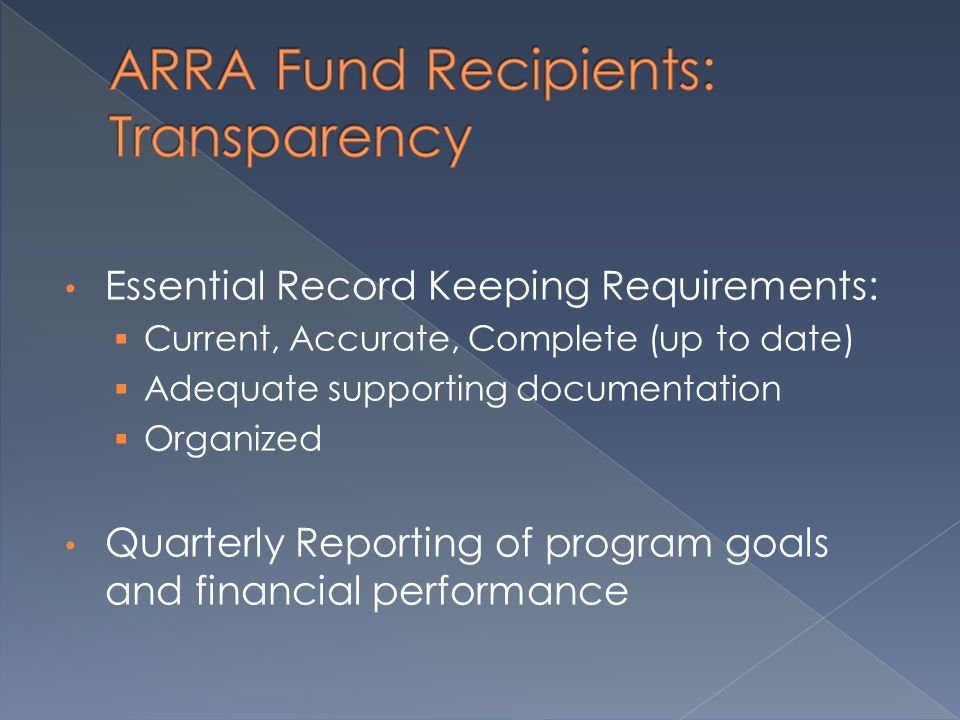 Essential Record Keeping Requirements:  Current, Accurate, Complete (up to date)  Adequate supporting documentation  Organized Quarterly Reporting of program goals and financial performance