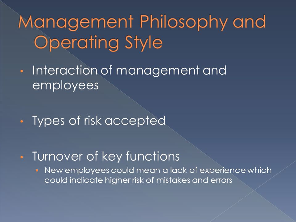 Interaction of management and employees Types of risk accepted Turnover of key functions  New employees could mean a lack of experience which could indicate higher risk of mistakes and errors